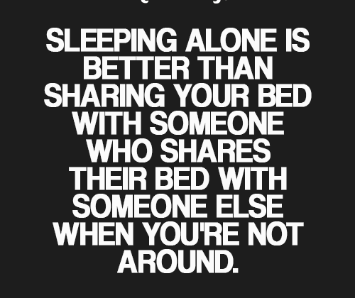 Cheating Quotes & Sayings sleeping alone is better than sharing your bed with