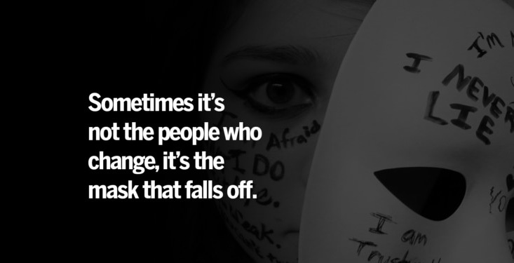 Lesson Quotes sometimes it's not the people who change, it's the mask that falls off.