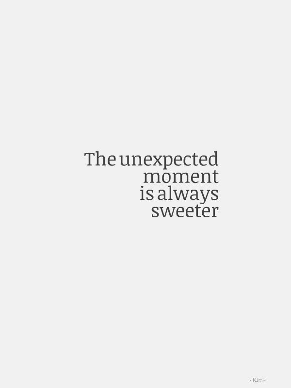 Surprise Quotes the unexpected moment is always sweeter