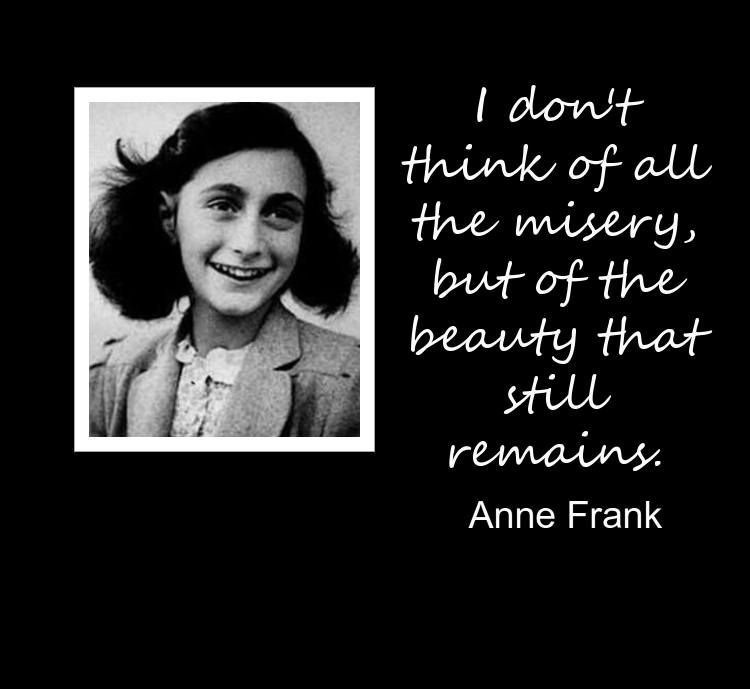 Anne Frank Quotes i don't think of all the misery but of the beauty that still