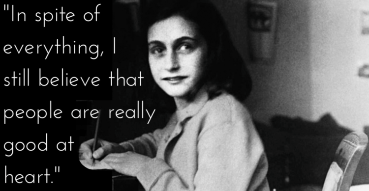 Anne Frank Quotes in spite of everything, i still believe that people are really good at heart Anne Frank Quotes