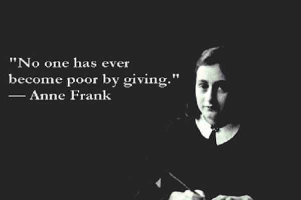 Anne Frank Quotes no one has ever become poor by giving