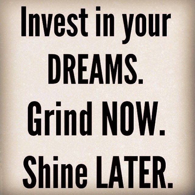 Motivational Success Quotes, Saying and Quotations images invest in your dreams. grind now. shine later.
