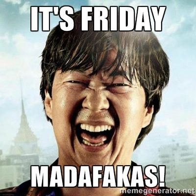 it's friday madafakas