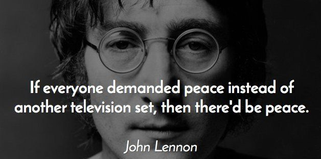 John Lennon Sayings if everyone demanded peace instead of another