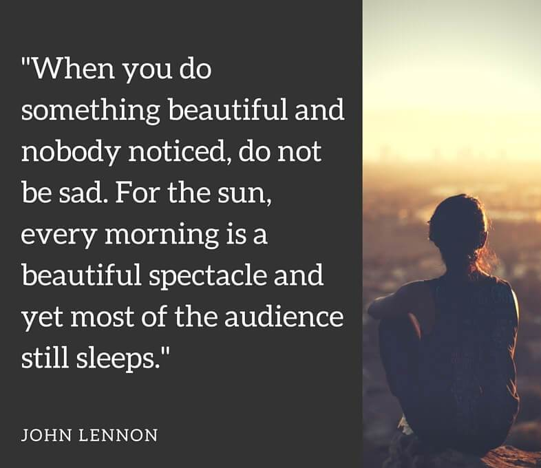 John Lennon Sayings when you do something beautiful and nobody