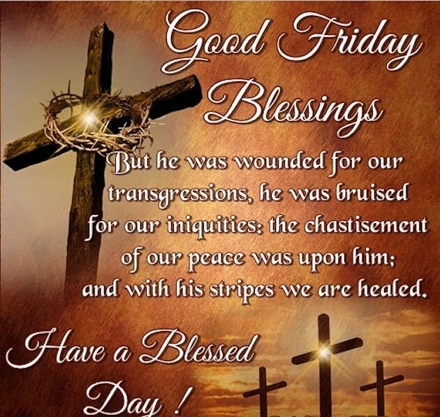 good friday wishes messages good friday blessings but he was wounded for our