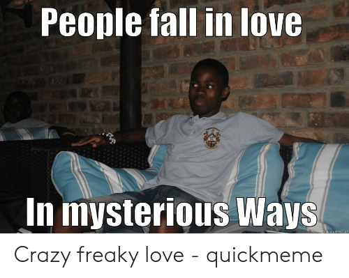 Custom freaky love memes people fall in love in mysterious way
