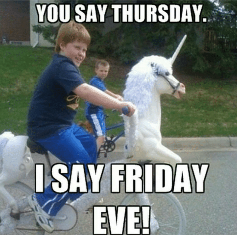 Famous Thursday meme you say Thursday is say friday eve!