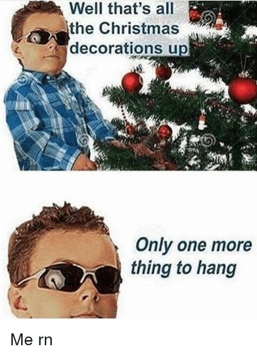 christmas dank memes well that's all the christimas decorations