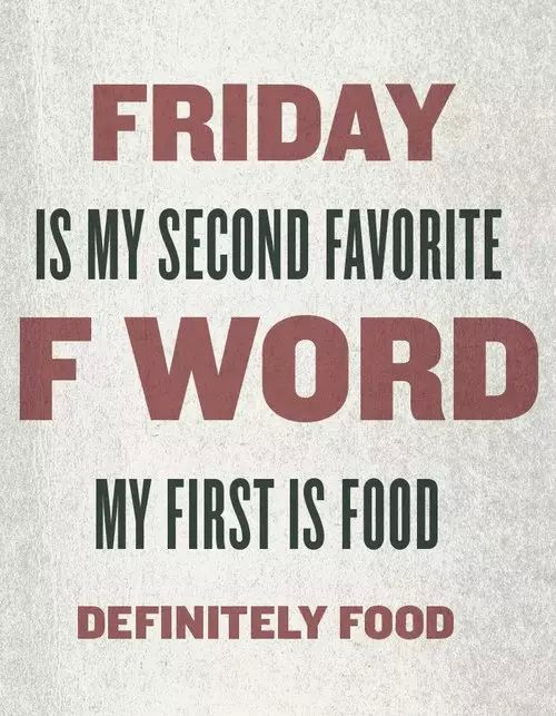 friday quotes friday is my second favorite f word my first is food