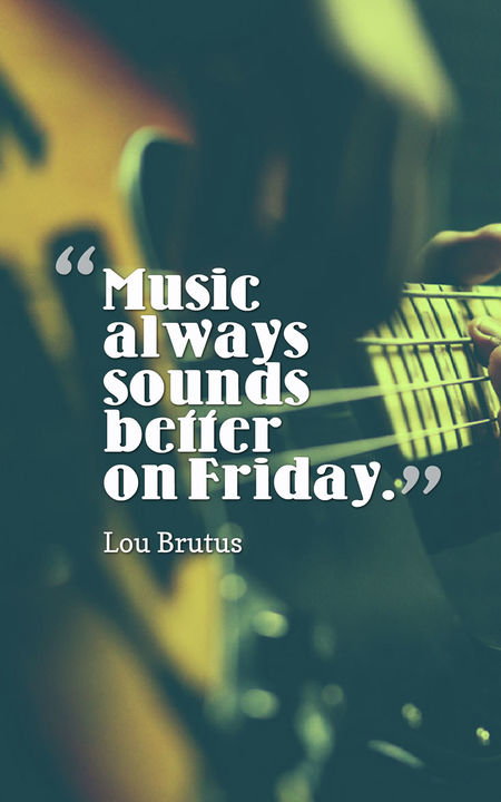 friday quotes music always sounds better on friday