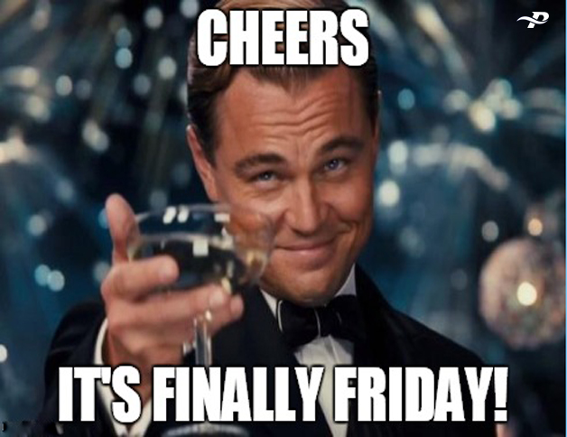 Cheers Its finally friday