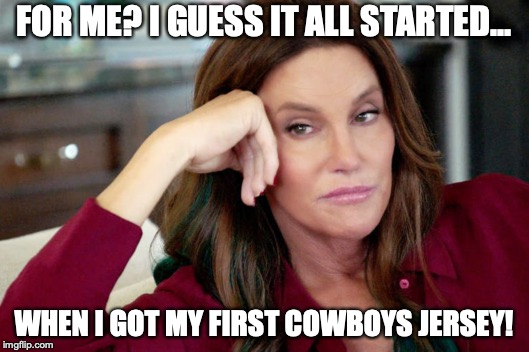 Cowboys Memes For Me I Guess It All Started.. When I Got My First Cowboys Jersey!