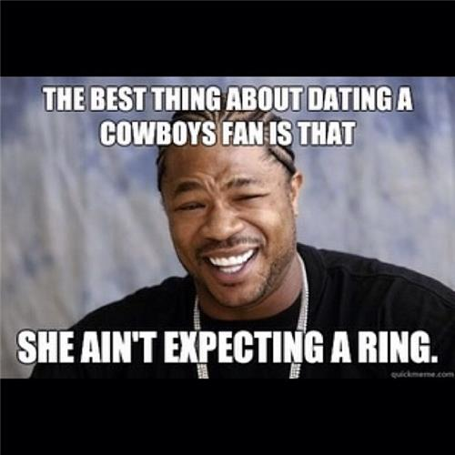 Funny Cowboy Memes The Best Thing About Dating A Cowboys Fan Is That....