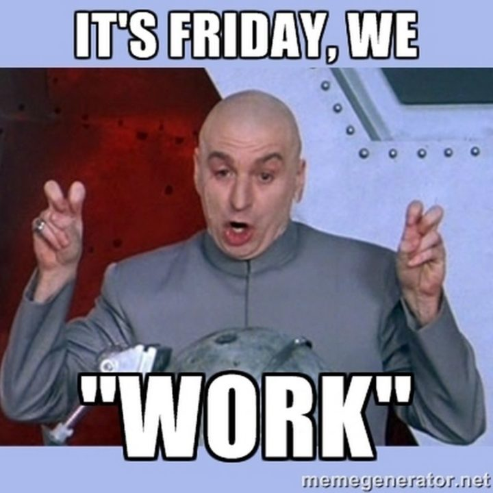 Impressive Friday Memes With Tell The Boss To Work