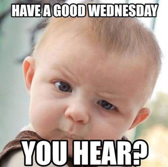 Nice Wednesday Memes With Baby Horrible Face