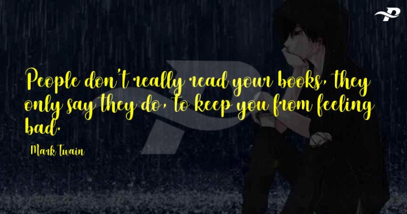 People don't really read your books, they only say they do, to keep you from feeling bad.