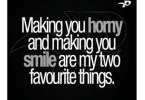 dirty talking to your girlfriend quotes making you horny and making you smile are my two favourite things.