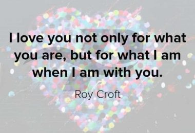 i love you not only for what you are, but for what i am when i am with you.