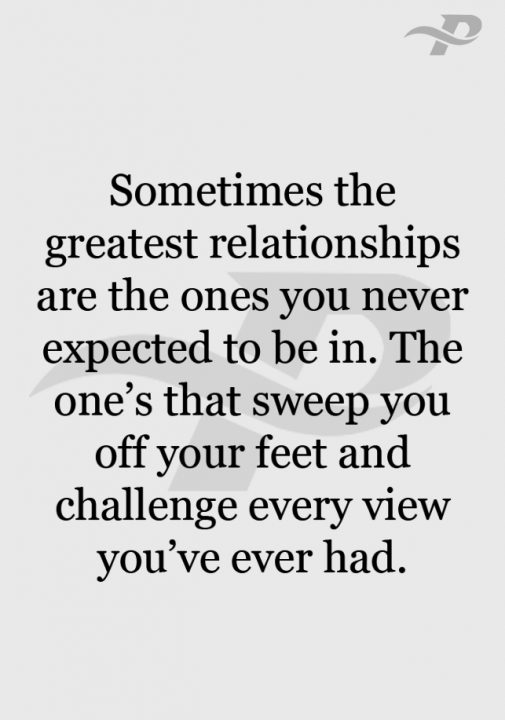 sometime the greatest relationships are the ones you never expected to be in. the one's that sweep you off your feet and challenge every view you've ever had.Finding Love Again Quotes