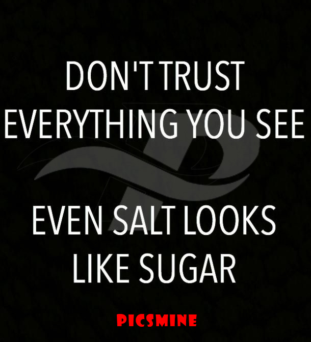 Fake people quotes dont trust everything you see even salt looks like sugar
