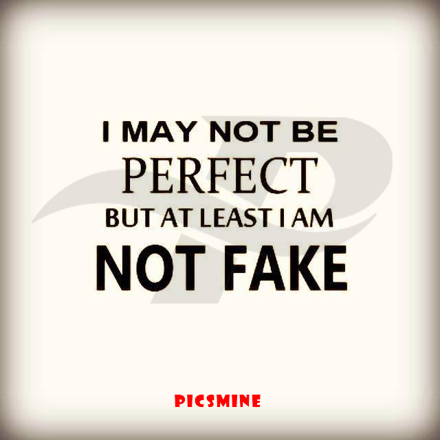 Fake people quotes i may not be perfect but at least i am no fake