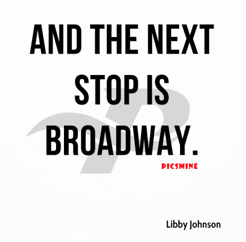 broadway quotes and the next stop is broadway.