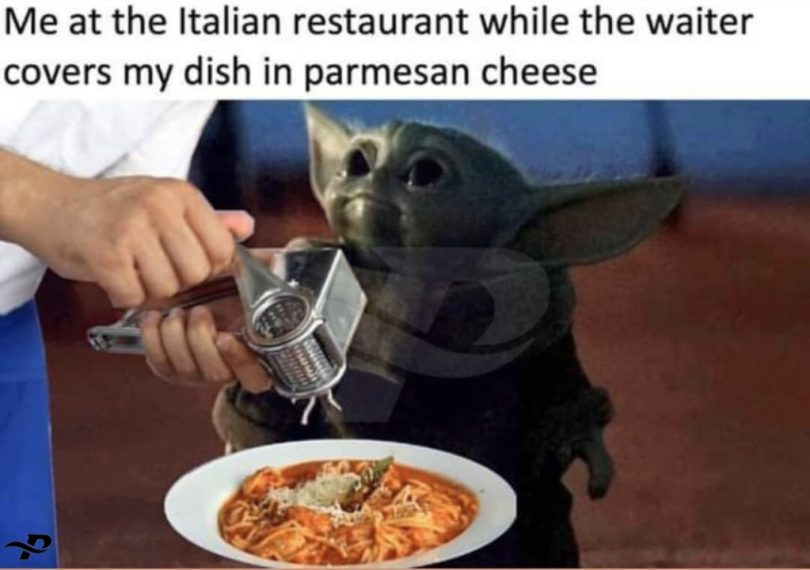 funny yoda memes me at the ltalian restaurant while the waiter covers my dish in parmesan cheese