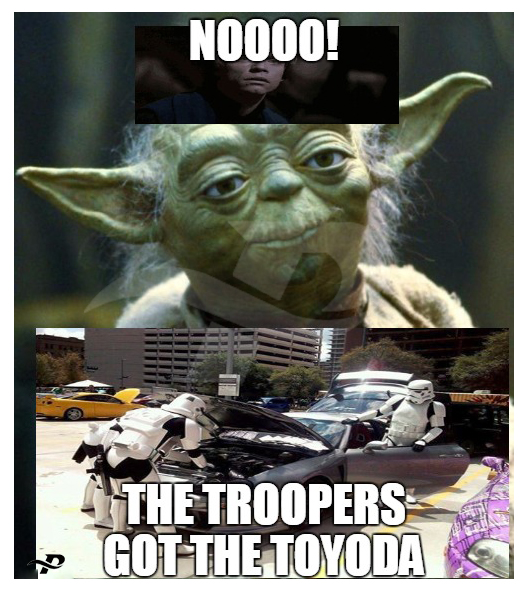 nooo the troopers got the toyoda star wars memes yoda