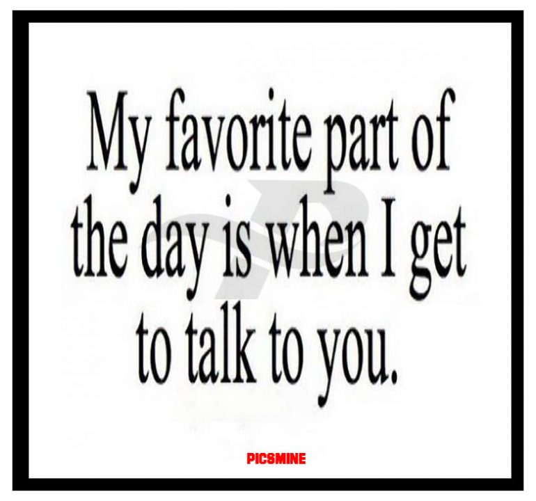 wcw captions my favorite part of the day is when i get to talk to you.