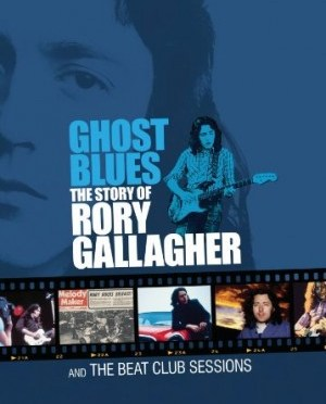 """""""Ghost Blues: The Story of Rory Gallagher and The Beat Club Sessions 1971-1972"""" by Rory Gallagher"""