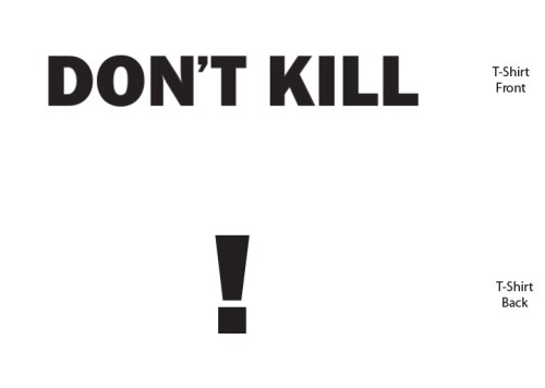 Jenny Holzer - Available only on T-Shirts: Don't Kill (Front of T) !  (Back of T)