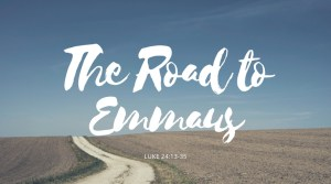 The Road to Emmaus Luke 24-13-35