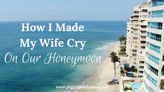 How I Made My Wife Cry