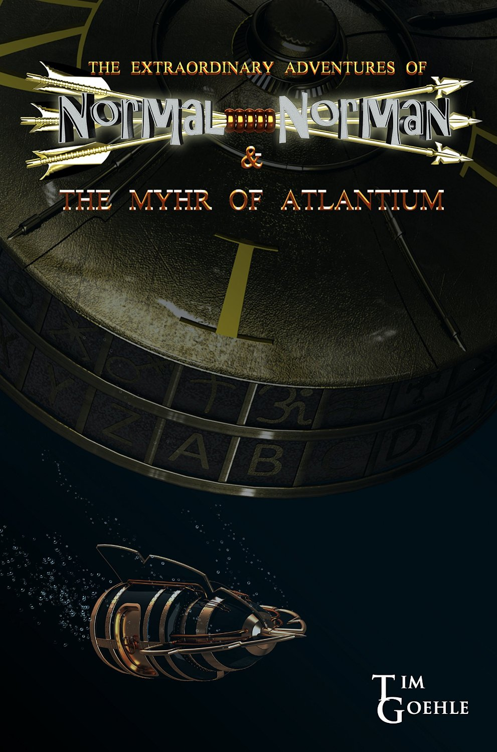 The Extraordinary Adventures of Normal Norman & The Myhr of Atlantium by Tim Goehle