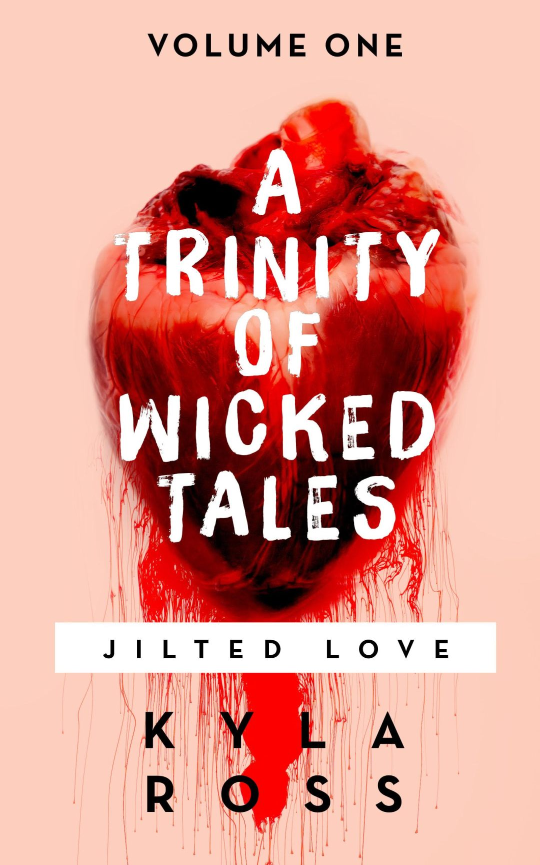 A Trinity of Wicked Tales: Jilted Love by Kyla Ross