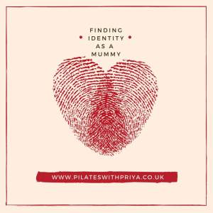 Pilates with Priya: FINDING IDENTITY AS A MUMMY
