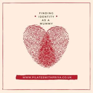 Pilates with Priya: FINDING IDENTITY AS A MUMMY