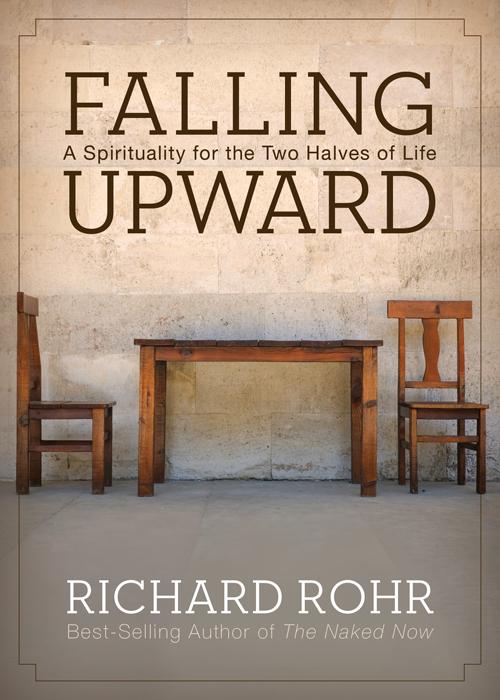 U201cGreat Themes In Scriptureu201d / U201cFalling Upwardu201d By Fr. Richard Rohr
