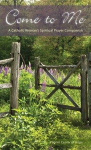Come to Me - A Catholic Woman's Spiritual Prayer Companion