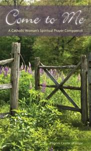 Come to Me - A Catholic Woman's Spiritual Prayer Companion