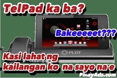 Q: Telpad Ka Ba?   A: Bakeeeeet???   Q: Kasi lahat ng hanap ko nasa iyo na eh…