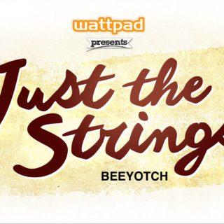 WATTPAD SEASON ENDER PRESENTS:  Just the Strings