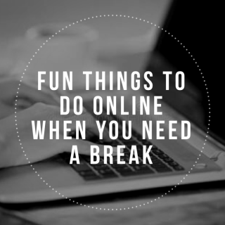 Fun Things to do Online When You Need A Break