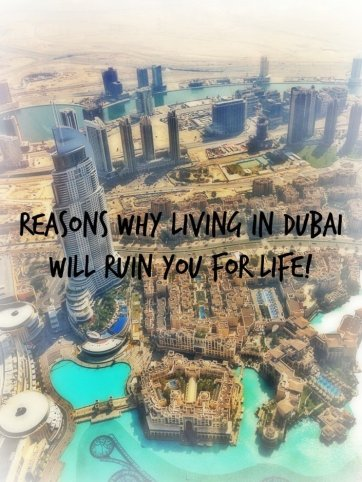 Reasons Why Living In Dubai Will Ruin You For Life