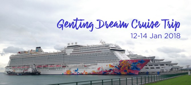 Cruise Review: Genting Dream Cruise Trip (Jan 2018) – Weekend Cruise