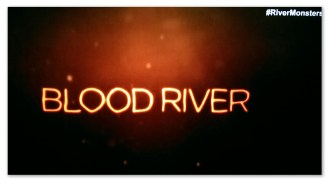 River Monsters Episode Blood River