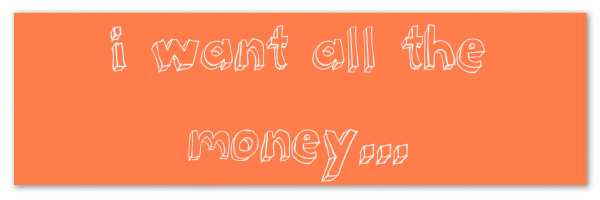 """Image of a carrot colored banner with text """"i want all the money..."""""""
