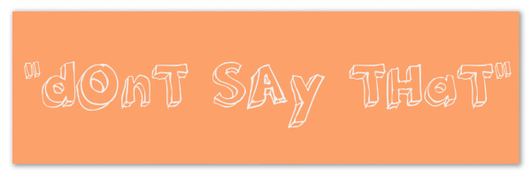 "Image of an orange banner with text ""dont say that"""